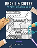 BRAZIL & COFFEE: AN ADULT COLORING BOOK: Brazil & Coffee - 2 Coloring Books In 1