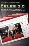 Celeb 2.0: How Social Media Foster Our Fascination With Popular Culture (New Directions in Media)