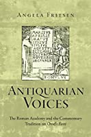 Antiquarian Voices: The Roman Academy and the Commentary Tradition on Ovid's Fasti (Text and Context)