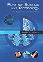 Polymer Science and Technology: for Engineers and Scientists