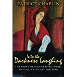 Into the Darkness Laughing: The Story of Jeanne Hebuterne, Modigliani's Last Mis