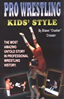 Pro Wrestling Kids' Style: The Most Amazing Untold Story in Professional Wrestling History