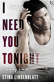 I Need You Tonight: A Pushing Limits Novel by [Lindenblatt, Stina]