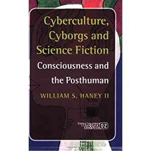 Cyberculture, Cyborgs And Science Fiction (Consciousness, Literature and the Arts)
