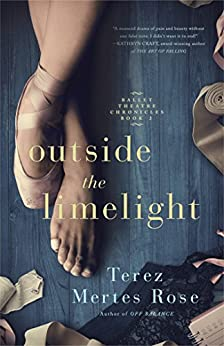 Outside the Limelight (Ballet Theatre Chronicles Book 2) by [Rose, Terez Mertes]