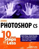 Adobe Photoshop cs in 10 Simple Steps or Less (10 Steps Or Less)