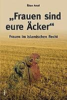 """""""Frauen sind eure Aecker"""": Frauen im islamischen Recht"""