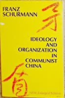 Ideology and Organization in Communist China (Center for Chinese Studies, UC Berkeley)