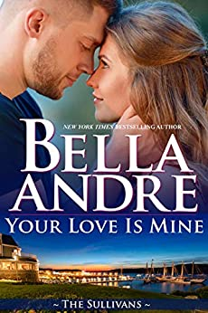 Your Love Is Mine (Maine Sullivans 1) (The Sullivans Book 19) by [Andre, Bella]