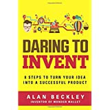Daring to Invent: 8 Steps to Turn Your Idea into a Successful Product