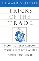 Tricks of the Trade: How to Think About Your Research While You're Doing It (Chicago Guides to Writing, Editing & Publishing)