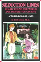 Seduction Lines: Heard 'Round the World and Answers You Can Give/a World Book of Lines