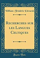 Recherches Sur Les Langues Celtiques (Classic Reprint)