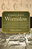 Captain Jones's Wormslow: A Historical, Archaeological, and Architectural Study of an Eighteenth-Century Plantation Site Near Savannah, Georgia (Wormsloe Foundation Publication)