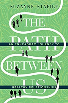 The Path Between Us: An Enneagram Journey to Healthy Relationships by [Stabile, Suzanne]