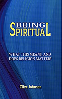 Being  Spiritual: What this means, and does religion matter? by [Johnson, Clive]