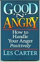 Good 'N' Angry: How to Handle Your Anger Positively