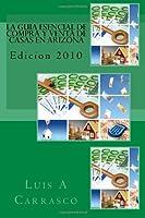 La guia esencial de compra y venta de casas en Arizona / The Essential Guide to Buying and Selling Homes in Arizona: Edicion 2010 / 2010 Edition