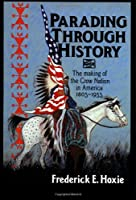 Parading Through History: The Making of the Crow Nation in America 1805-1935 (Studies in North American Indian History)