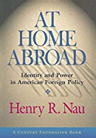 At Home Abroad: Identity and Power in American Foreign Policy (Cornell Studies in Political Economy)