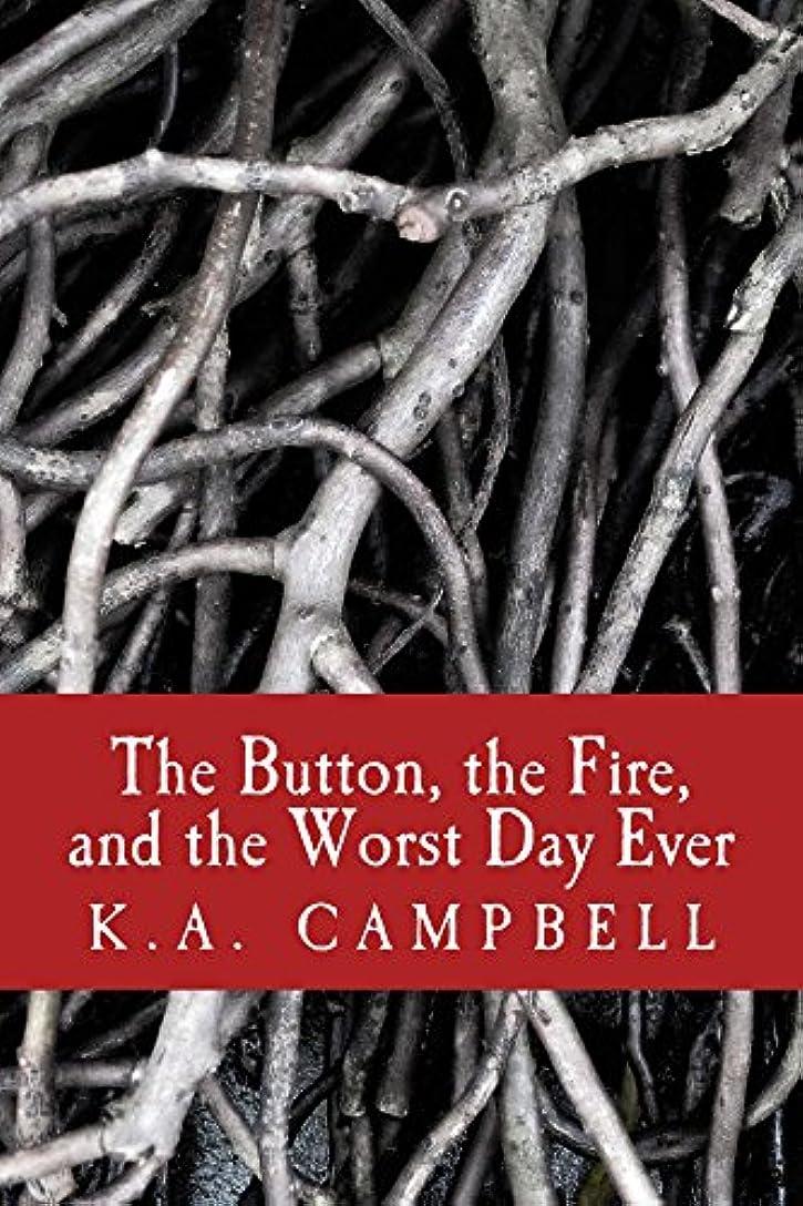 ギネストーナメントいつでもThe Button, the Fire, and the Worst Day Ever (English Edition)