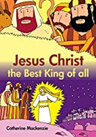 Jesus Christ the Best King of All (Colour Books)