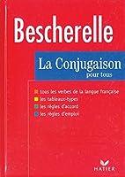 Bescherelle: La Conjugaison Pour Tous (French Edition)
