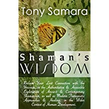 Shaman's Wisdom: Reclaim Your Lost Connection with the Universe or Therapeutic Approaches & Healing in the Wider Context of Human Development.