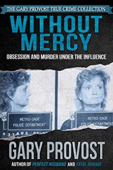 Without Mercy: Obsession and Murder Under the Influence by [Provost, Gary]