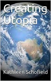 [Schofield, Kathleen]のCreating Utopia (English Edition)