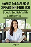 How Not to Be Afraid of Speaking English