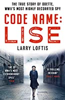 Code Name: Lise: The True Story of Odette Sansom, WWII's Most Highly Decorated Spy