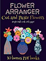 Simple craft work with paper (Flower Maker): Make your own flowers by cutting and pasting the contents of this book. This book is designed to improve hand-eye coordination, develop fine and gross motor control, develop visuo-spatial skills, and to help children sustain attention.
