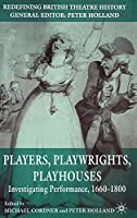 Players, Playwrights, Playhouses: Investigating Performance, 1660–1800 (Redefining British Theatre History)