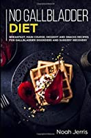 No Gallbladder Diet: MAIN COURSE - Breakfast, Main Course, Dessert and Snacks Recipes for Gallbladder Disorders and surgery recovery