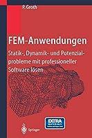 FEM-Anwendungen: Statik-, Dynamik- und Potenzialprobleme mit professioneller Software loesen