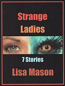 Strange Ladies: 7 Stories by [Mason, Lisa]