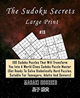 The Sudoku Secrets - Large Print #19: 100 Sudoku Puzzles That Will Transform You Into A World Class Sudoku Puzzle Master (Get Ready To Solve Diabolically Hard Puzzles, Suitable For Teenagers, Adults And Seniors)