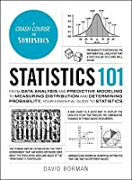 Statistics 101: From Data Analysis and Predictive Modeling to Measuring Distribution and Determining Probability, Your Essential Guide to Statistics (Adams 101)