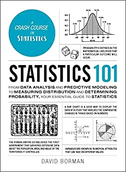 Statistics 101: From Data Analysis and Predictive Modeling to Measuring Distribution and Determining Probability, Your Essential Guide to Statistics (Adams 101) by [Borman, David]