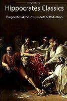 Hippocrates Classics: Prognostics & the Instruments of Reduction