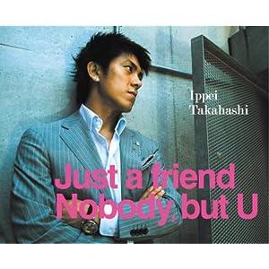 Just a friend/Nobody,but U
