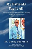 My Patients Say It All: Heartfelt Stories of Remarkable Healing with a Holistic Doctor [並行輸入品]
