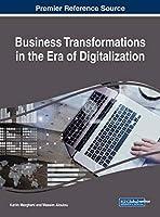 Business Transformations in the Era of Digitalization (Advances in E-business Research)