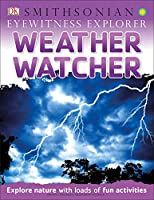 Eyewitness Explorer: Weather Watcher: Explore Nature with Loads of Fun Activities (Eyewitness Explorers)