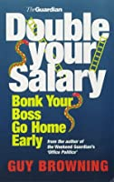 Double Your Salary, Bonk Your Boss, Go Home Early