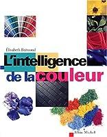 Intelligence de La Couleur (L') (Etudes Artistiques - Histoire de L'Art)