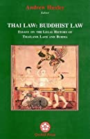 Thai Law: Buddhist Law: Essays of the Legal Hisotry of Thailand, Laoes and Burma