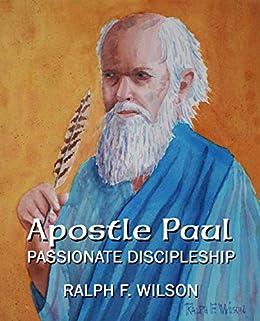 Apostle Paul: Passionate Discipleship (JesusWalk Bible Study Series) by [Wilson, Ralph F.]