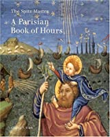 The Spitz Master: A Parisian Book of Hours (Getty Museum Studies on Art)